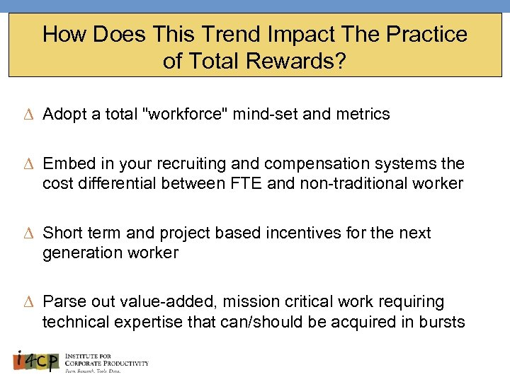 How Does This Trend Impact The Practice of Total Rewards? ∆ Adopt a total