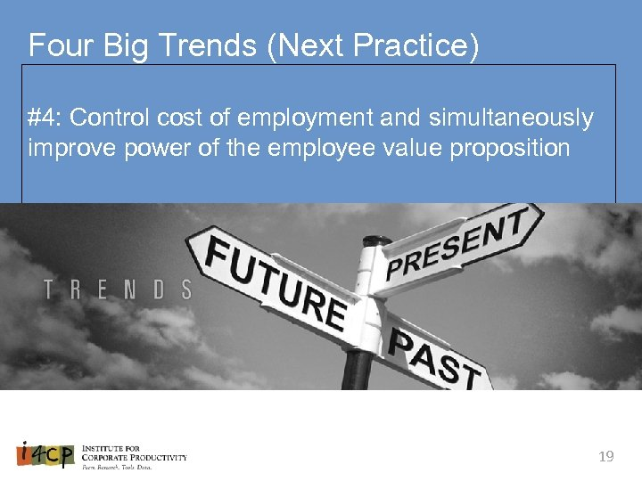 Four Big Trends (Next Practice) #4: Control cost of employment and simultaneously improve power