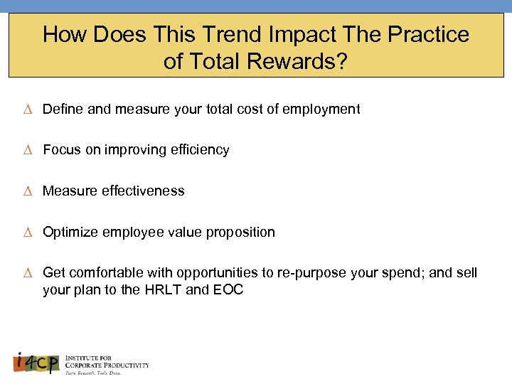 How Does This Trend Impact The Practice of Total Rewards? ∆ Define and measure