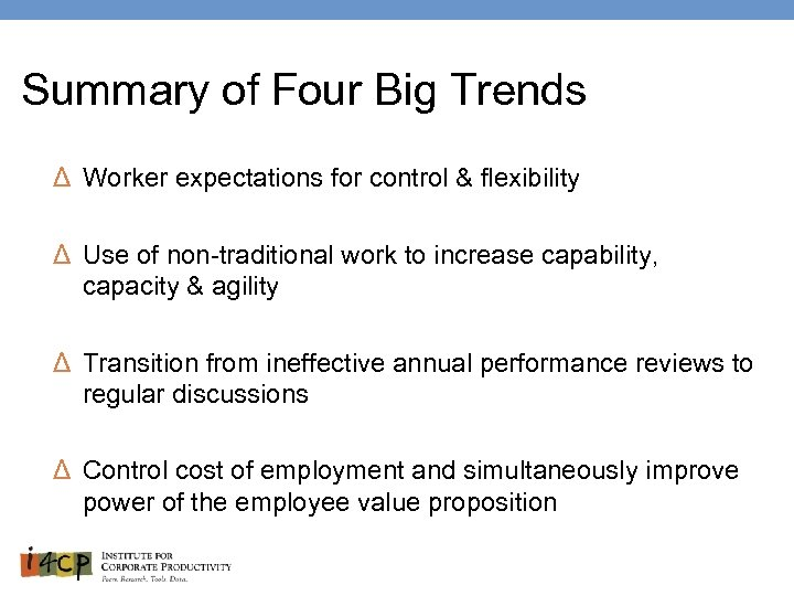 Summary of Four Big Trends Δ Worker expectations for control & flexibility Δ Use