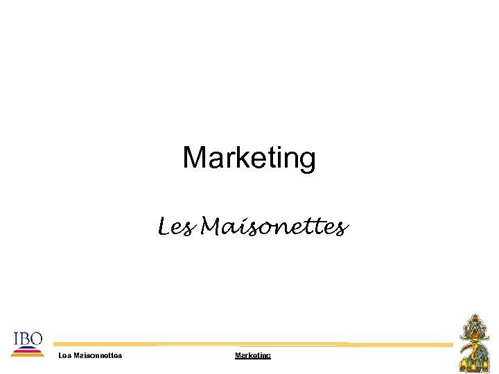 Marketing Les Maisonettes Les Maisonnettes Marketing