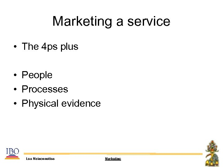 Marketing a service • The 4 ps plus • People • Processes • Physical
