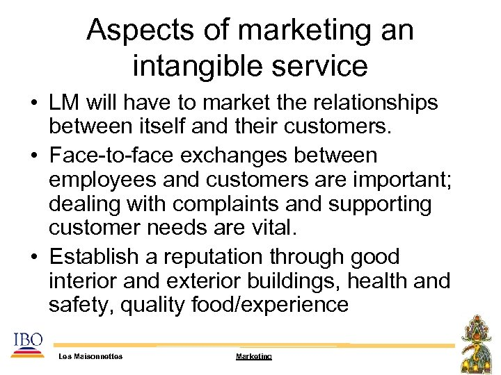 Aspects of marketing an intangible service • LM will have to market the relationships