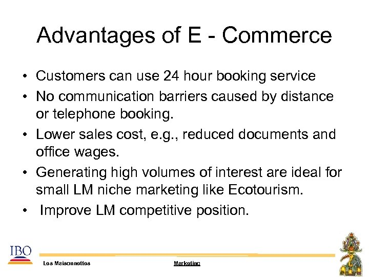 Advantages of E - Commerce • Customers can use 24 hour booking service •