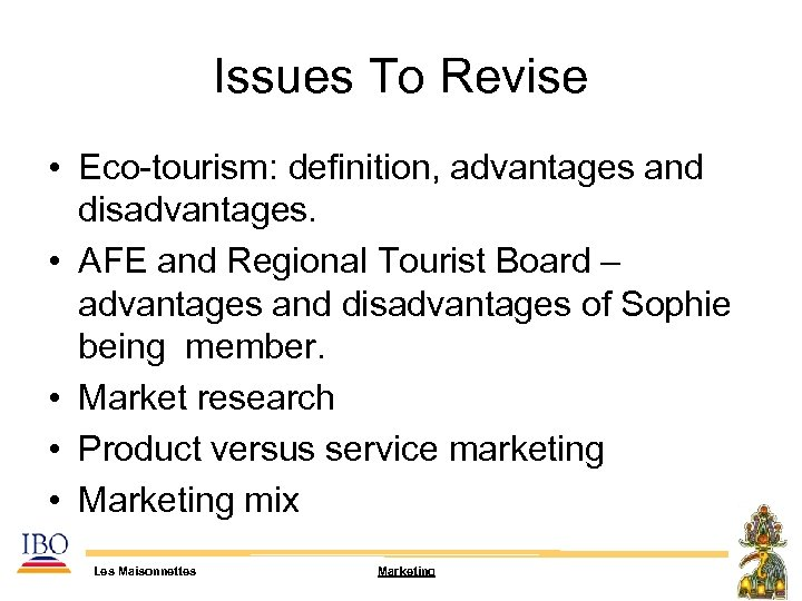 Issues To Revise • Eco-tourism: definition, advantages and disadvantages. • AFE and Regional Tourist