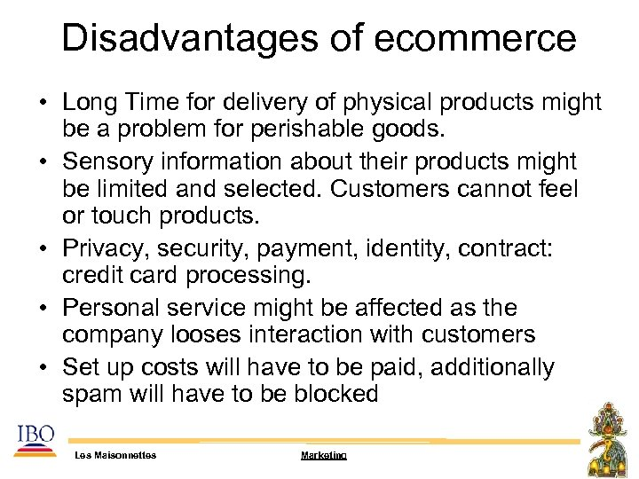 Disadvantages of ecommerce • Long Time for delivery of physical products might be a