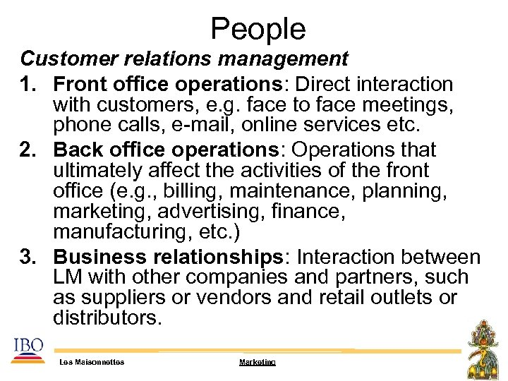 People Customer relations management 1. Front office operations: Direct interaction with customers, e.