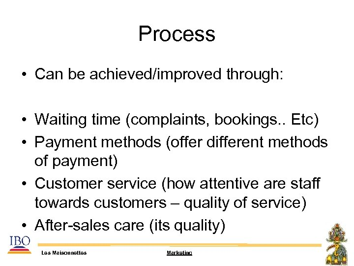 Process • Can be achieved/improved through: • Waiting time (complaints, bookings. . Etc) •