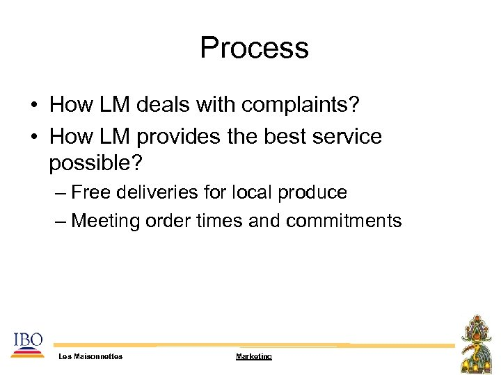 Process • How LM deals with complaints? • How LM provides the best