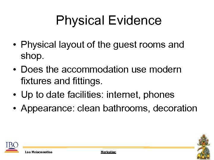 Physical Evidence • Physical layout of the guest rooms and shop. • Does