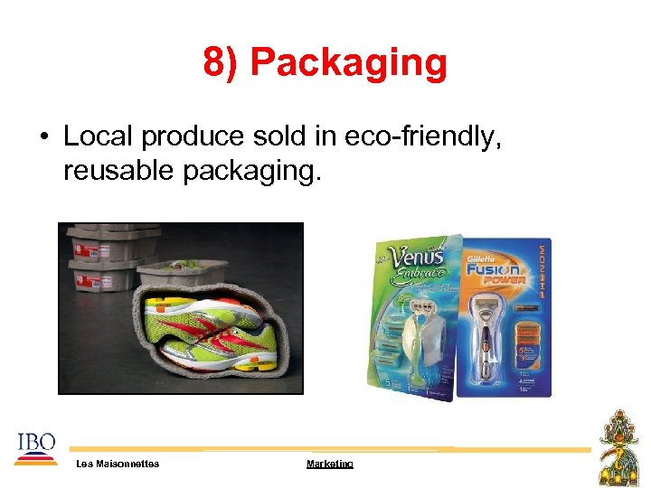 8) Packaging • Local produce sold in eco-friendly, reusable packaging. Les Maisonnettes Marketing