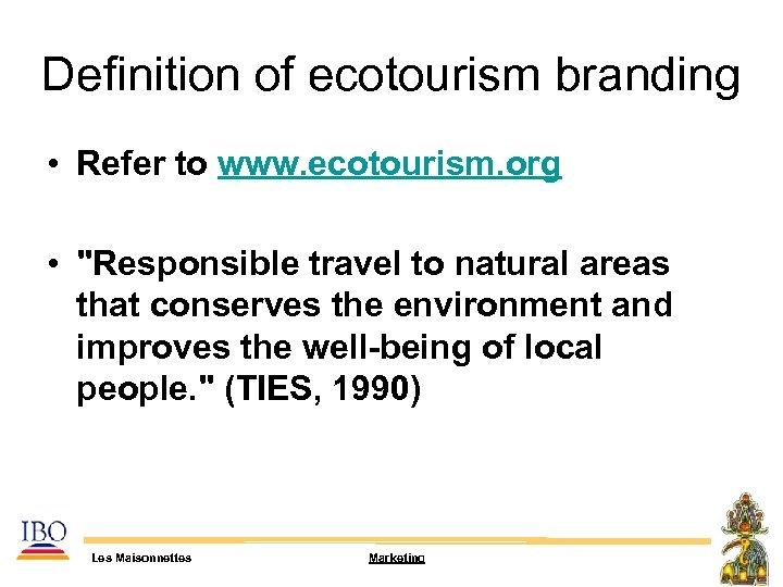 Definition of ecotourism branding • Refer to www. ecotourism. org •