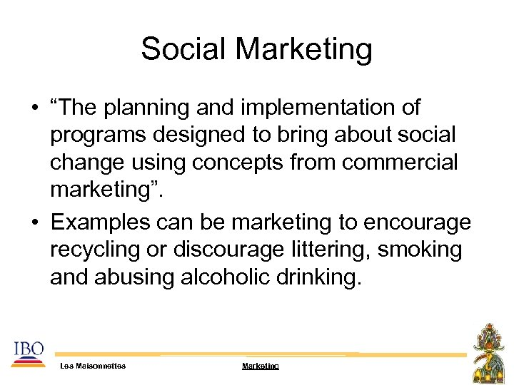 """Social Marketing • """"The planning and implementation of programs designed to bring about social"""