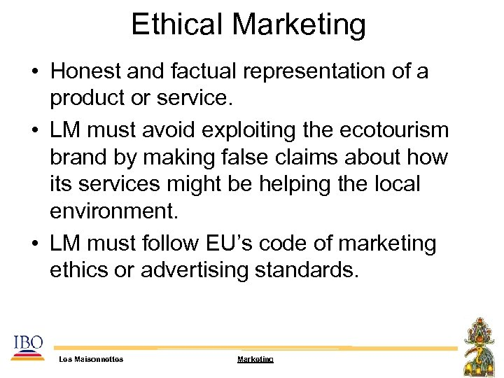 Ethical Marketing • Honest and factual representation of a product or service. • LM