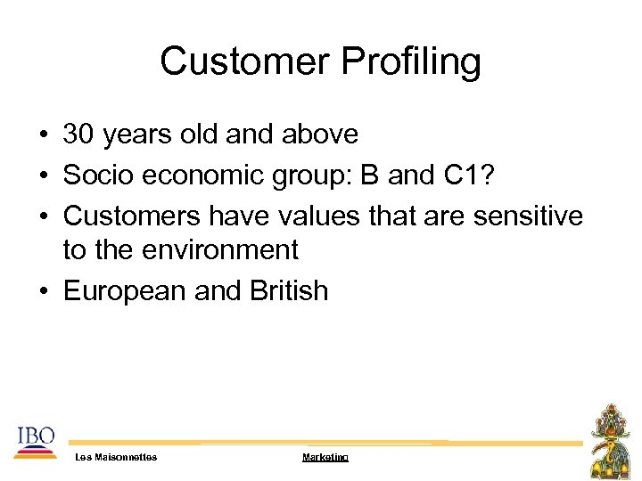 Customer Profiling • 30 years old and above • Socio economic group: B and