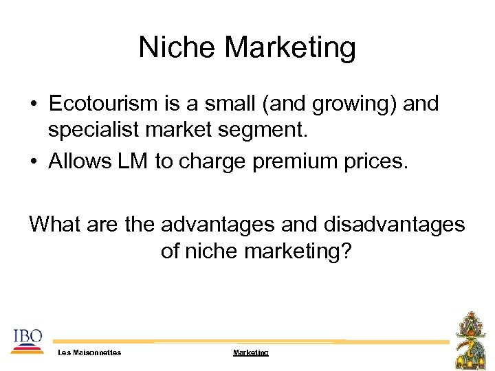 Niche Marketing • Ecotourism is a small (and growing) and specialist market segment. •