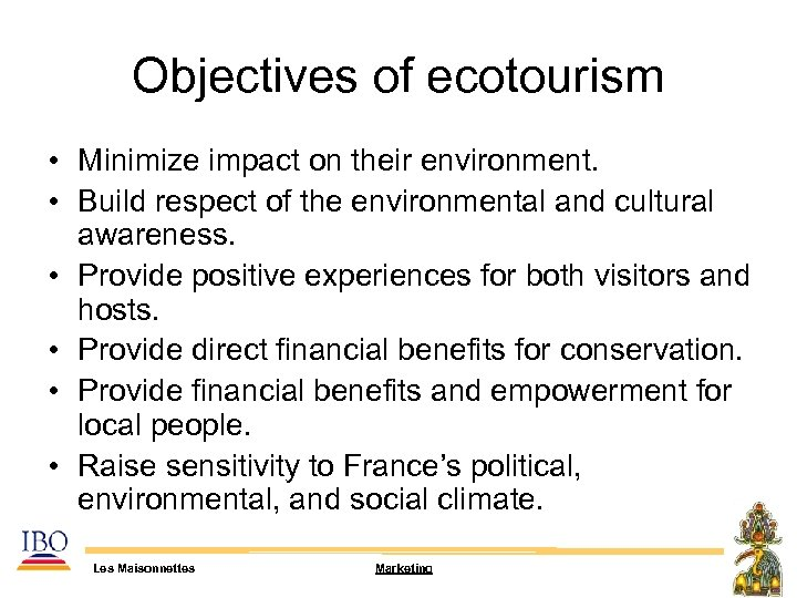 Objectives of ecotourism • Minimize impact on their environment. • Build respect of the