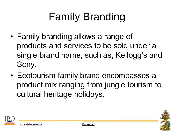 Family Branding • Family branding allows a range of products and services to be