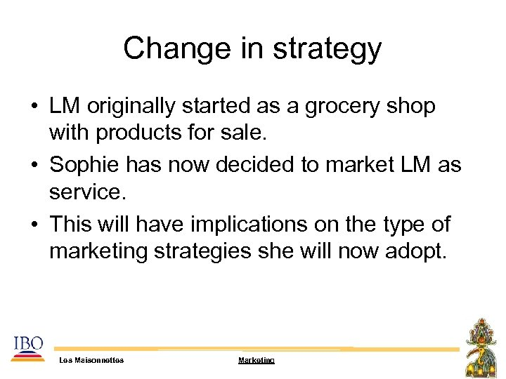 Change in strategy • LM originally started as a grocery shop with products for