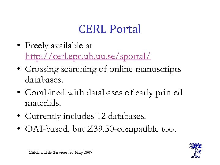 CERL Portal • Freely available at http: //cerl. epc. ub. uu. se/sportal/ • Crossing