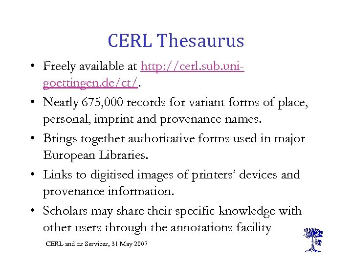 CERL Thesaurus • Freely available at http: //cerl. sub. unigoettingen. de/ct/. • Nearly 675,
