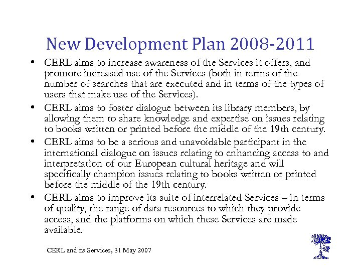 New Development Plan 2008 -2011 • CERL aims to increase awareness of the Services
