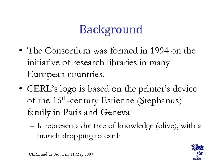 Background • The Consortium was formed in 1994 on the initiative of research libraries