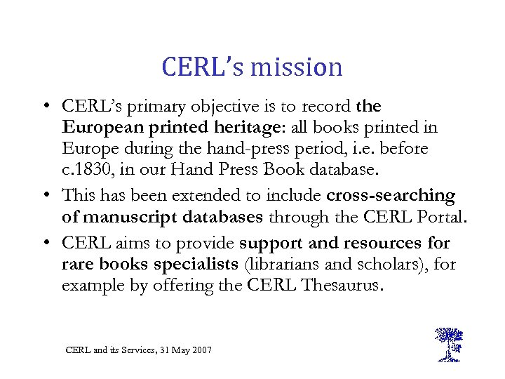CERL's mission • CERL's primary objective is to record the European printed heritage: all