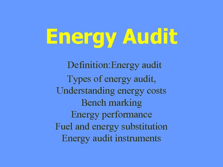 Energy Audit Definition: Energy audit Types of energy audit, Understanding energy costs Bench marking