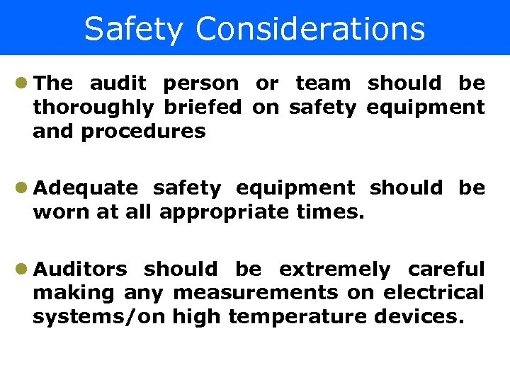 Safety Considerations l The audit person or team should be thoroughly briefed on safety