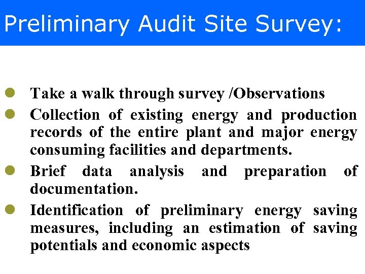 Preliminary Audit Site Survey: l Take a walk through survey /Observations l Collection of