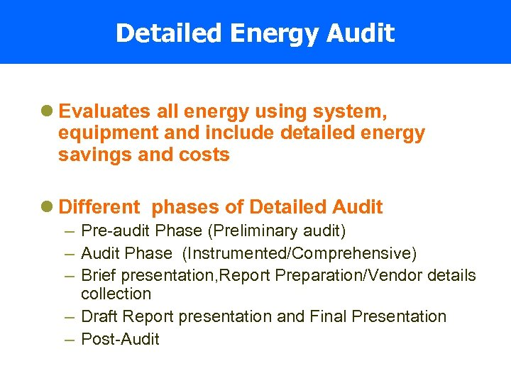 Detailed Energy Audit l Evaluates all energy using system, equipment and include detailed energy