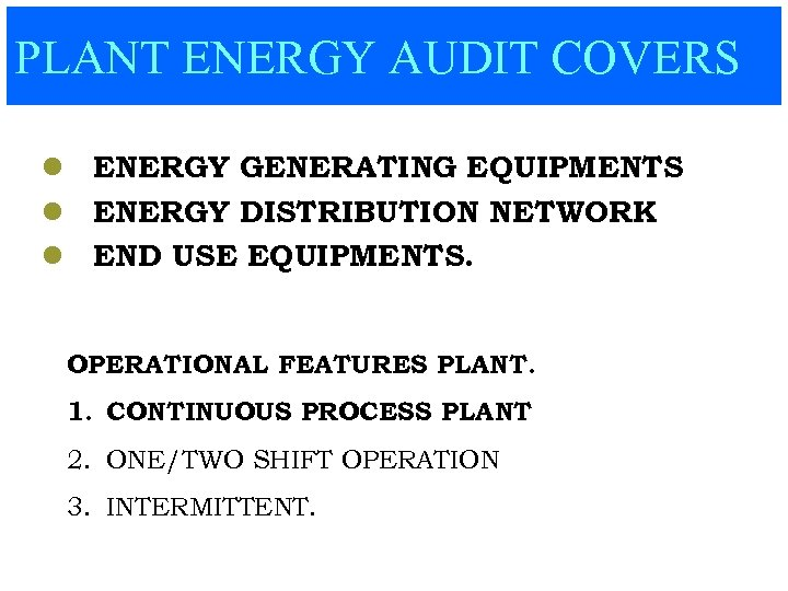 PLANT ENERGY AUDIT COVERS l ENERGY GENERATING EQUIPMENTS l ENERGY DISTRIBUTION NETWORK l END