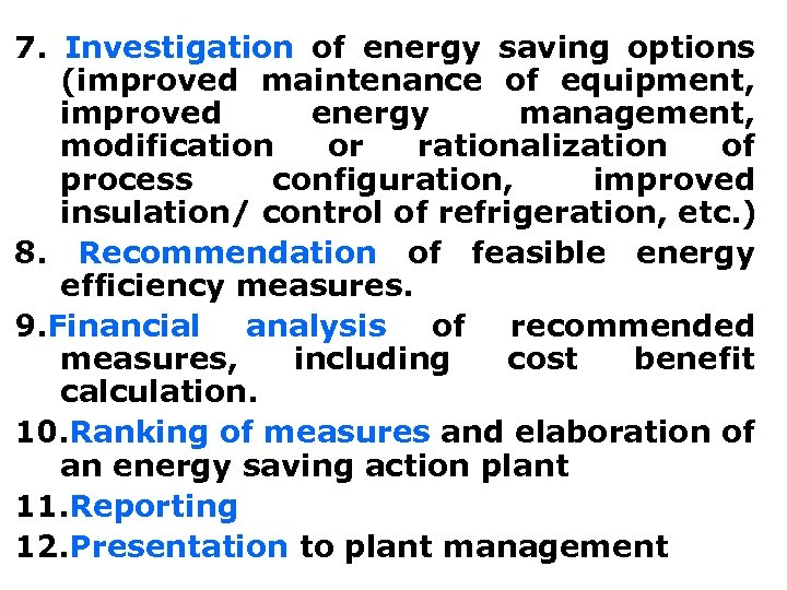7. Investigation of energy saving options (improved maintenance of equipment, improved energy management, modification