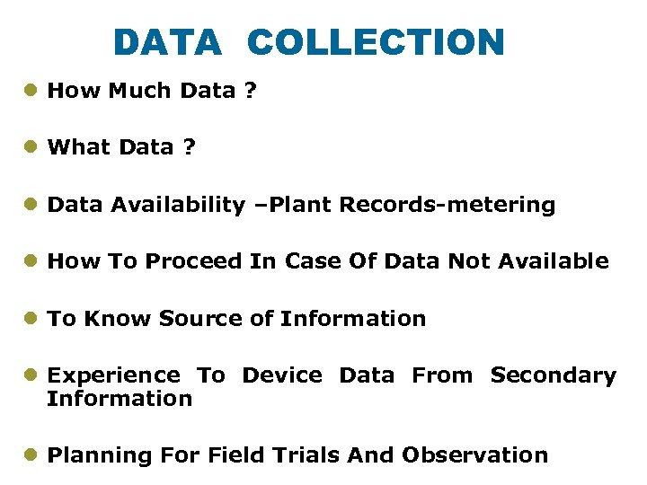 DATA COLLECTION l How Much Data ? l What Data ? l Data Availability