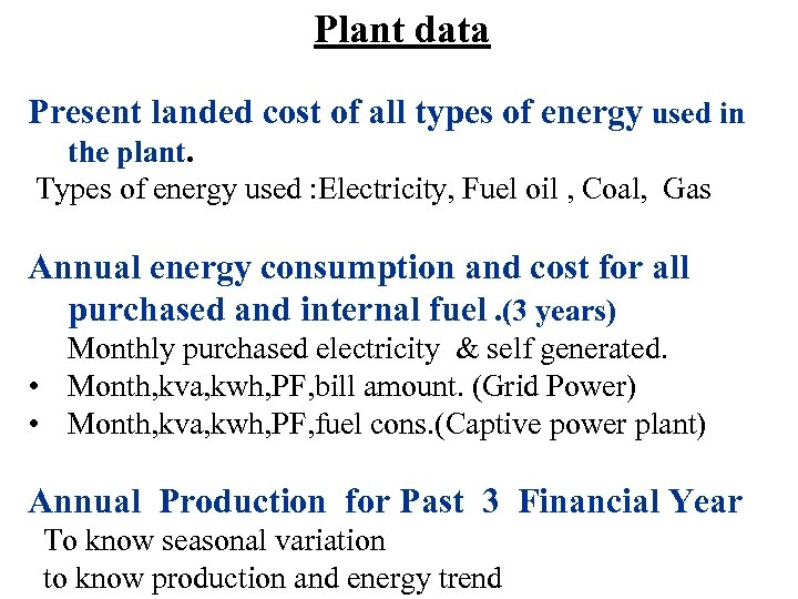 Plant data Present landed cost of all types of energy used in the plant.