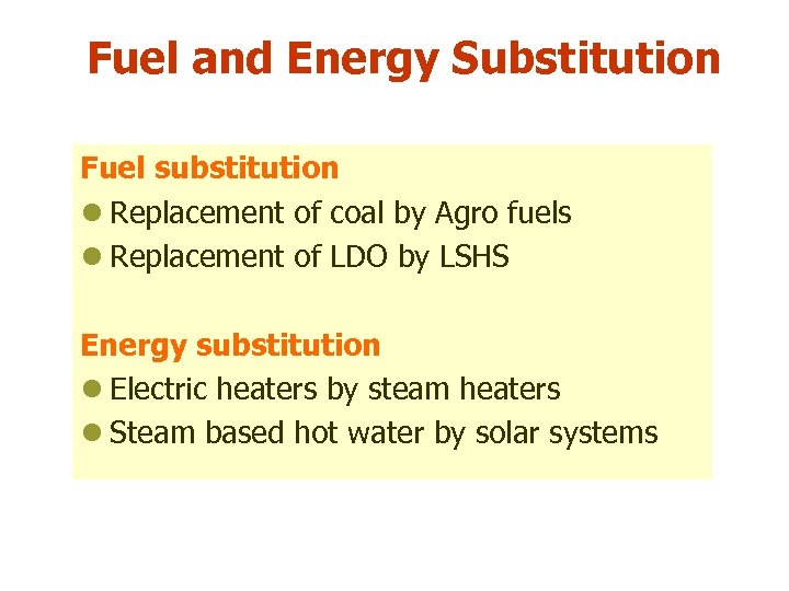 Fuel and Energy Substitution Fuel substitution l Replacement of coal by Agro fuels l