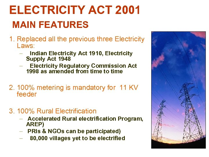 ELECTRICITY ACT 2001 MAIN FEATURES 1. Replaced all the previous three Electricity Laws: –