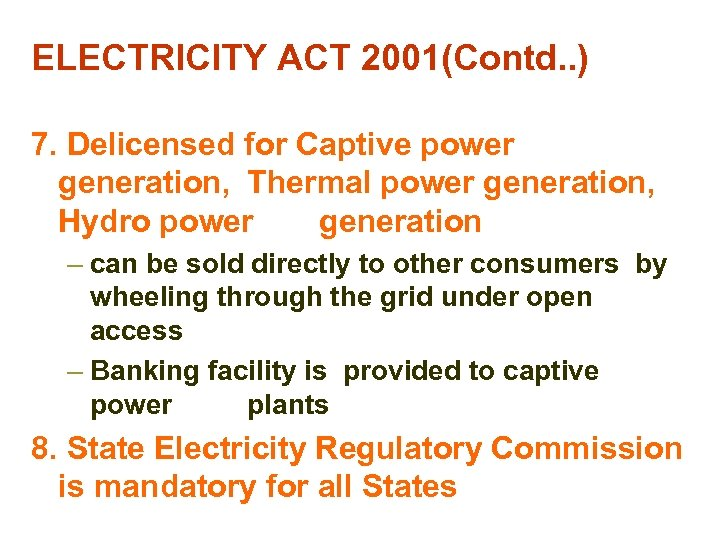ELECTRICITY ACT 2001(Contd. . ) 7. Delicensed for Captive power generation, Thermal power generation,