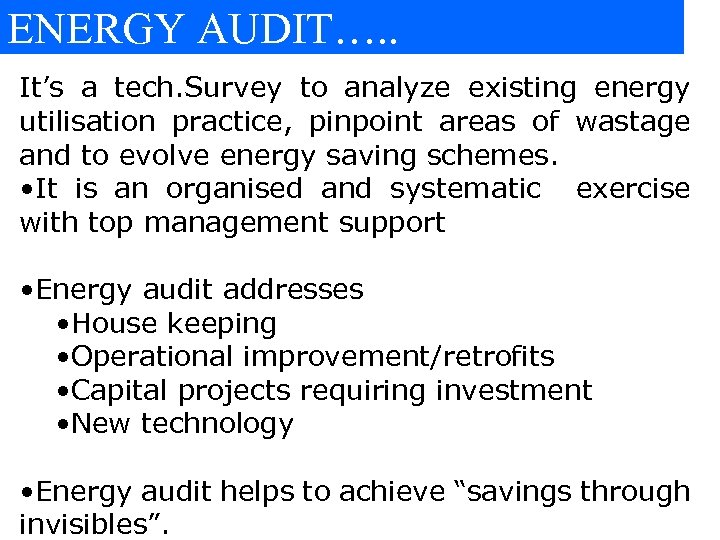 ENERGY AUDIT…. . It's a tech. Survey to analyze existing energy utilisation practice, pinpoint