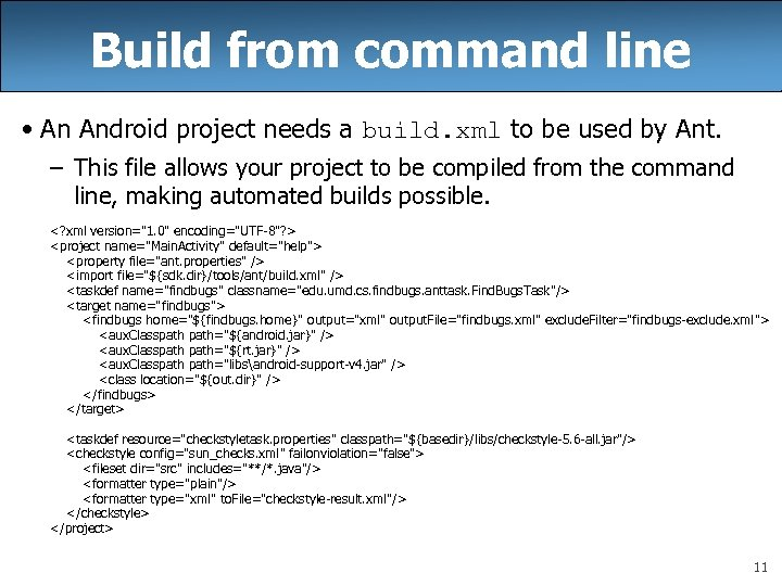 Build from command line • An Android project needs a build. xml to be
