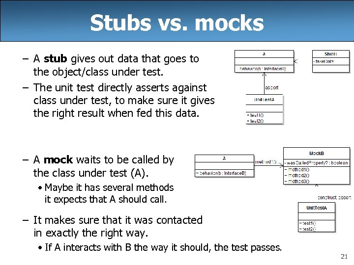 Stubs vs. mocks – A stub gives out data that goes to the object/class