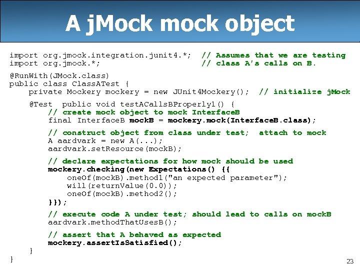 A j. Mock mock object import org. jmock. integration. junit 4. *; import org.