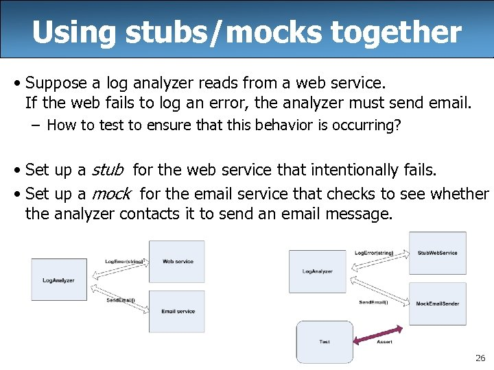 Using stubs/mocks together • Suppose a log analyzer reads from a web service. If