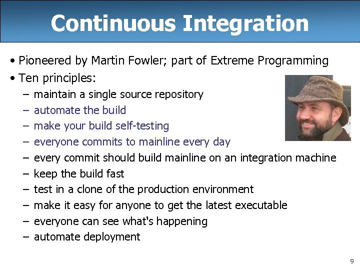 Continuous Integration • Pioneered by Martin Fowler; part of Extreme Programming • Ten principles: