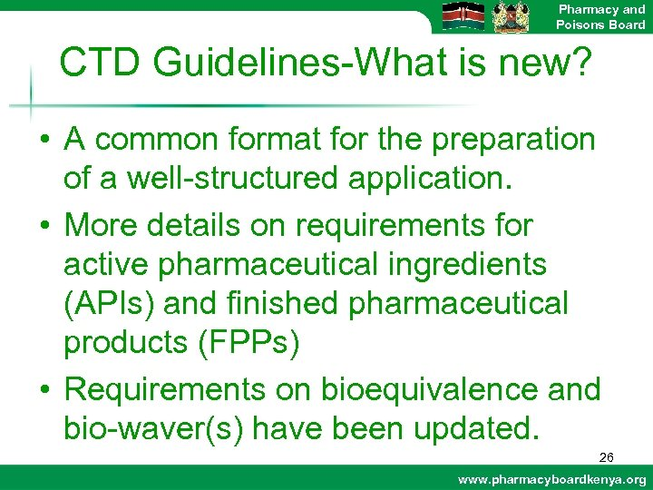 Pharmacy and Poisons Board CTD Guidelines-What is new? • A common format for the