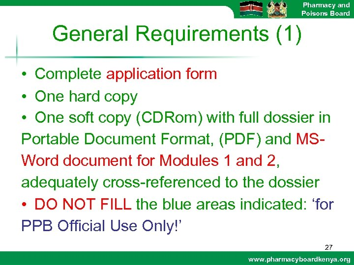 Pharmacy and Poisons Board General Requirements (1) • Complete application form • One hard