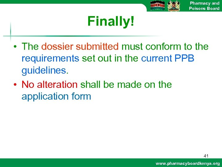 Pharmacy and Poisons Board Finally! • The dossier submitted must conform to the requirements