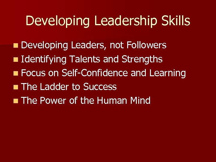 Developing Leadership Skills n Developing Leaders, not Followers n Identifying Talents and Strengths n