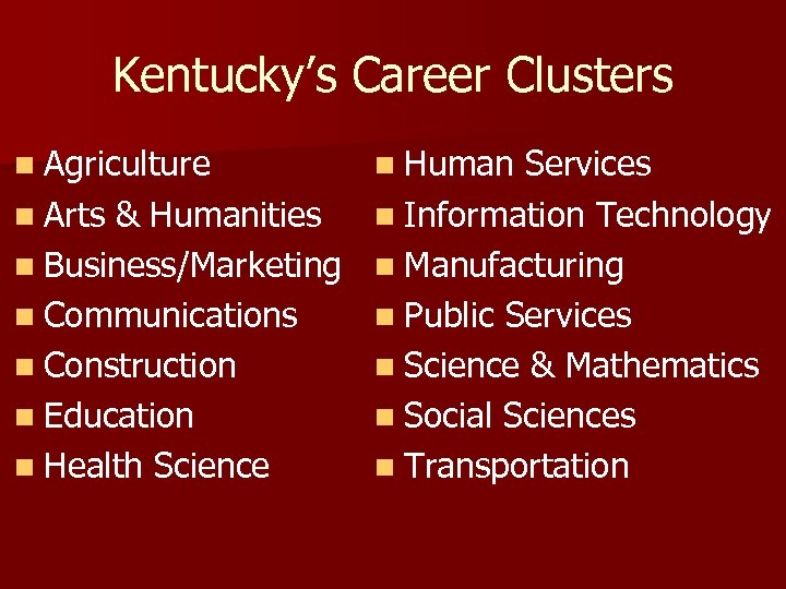 Kentucky's Career Clusters n Agriculture n Human Services n Arts & Humanities n Information
